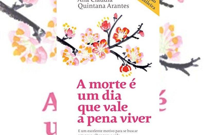 A morte é um dia que vale a pena viver - Ana Claudia Quintana Arantes