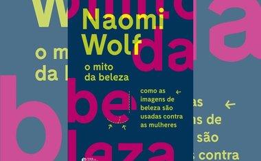 O mito da beleza: como as imagens de beleza são usadas contra as mulheres, Naomi Wolf