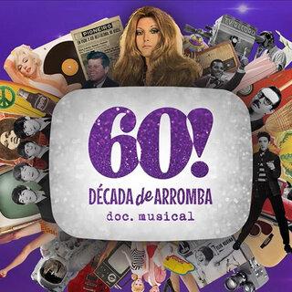 Teatro: 60! Década de Arromba – Doc. Musical